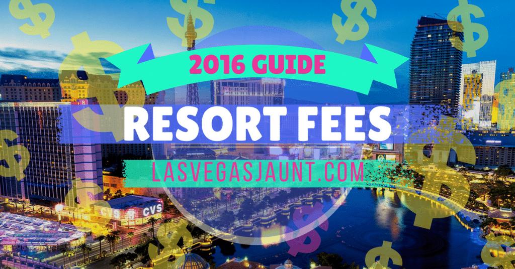 Las Vegas Resort Fees 2016 Guide & List