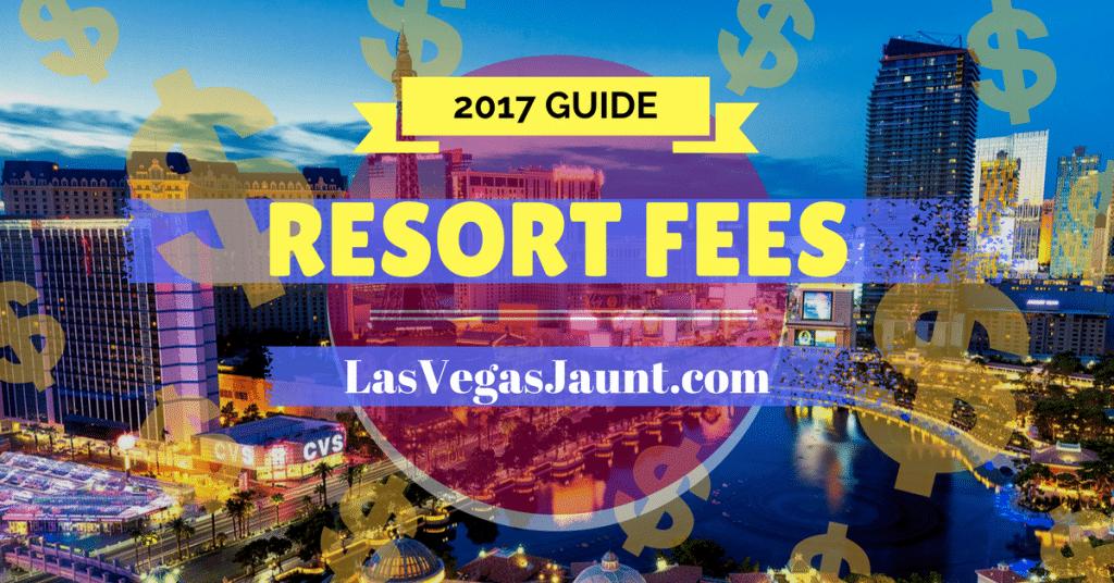 Las Vegas Resort Fees 2017 Guide & List