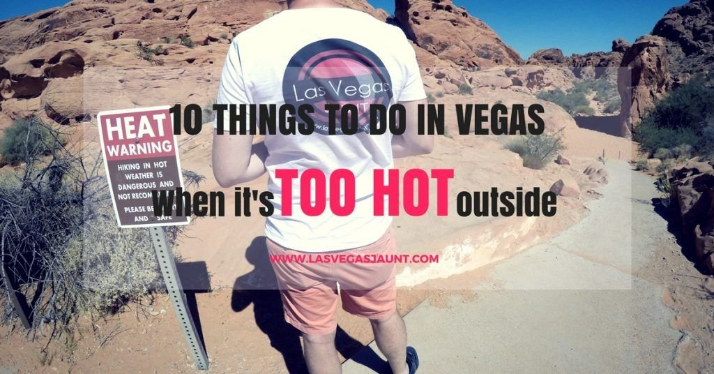 Top 10 Things To Do In Las Vegas When It's Too Hot Outside