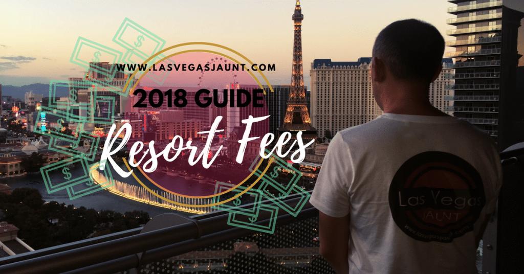 Las Vegas Resort Fees 2018 Guide & List