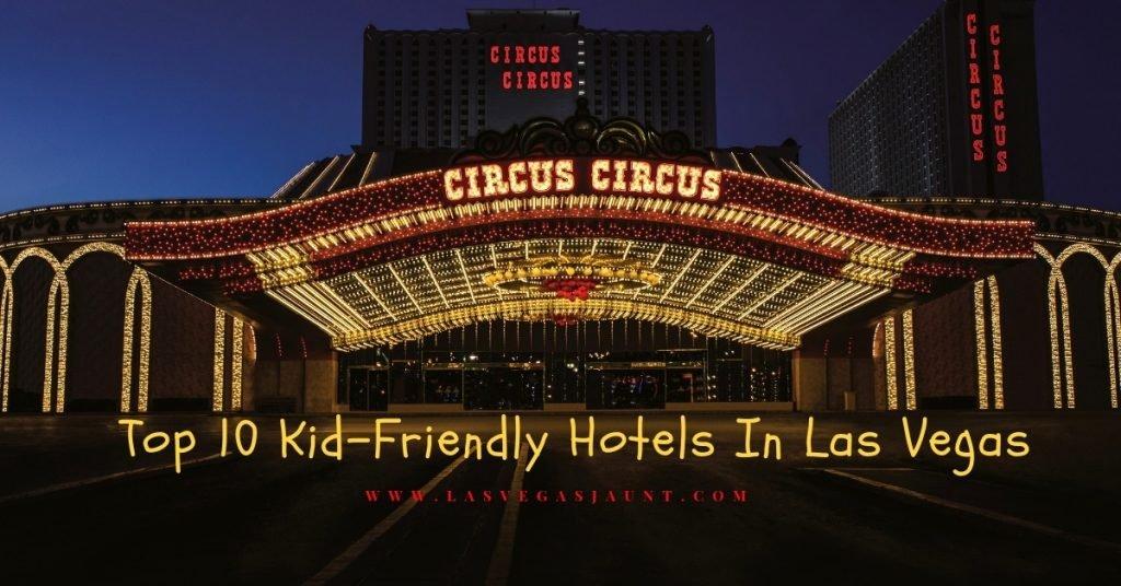 Top 10 Kid-Friendly Hotels In Las Vegas