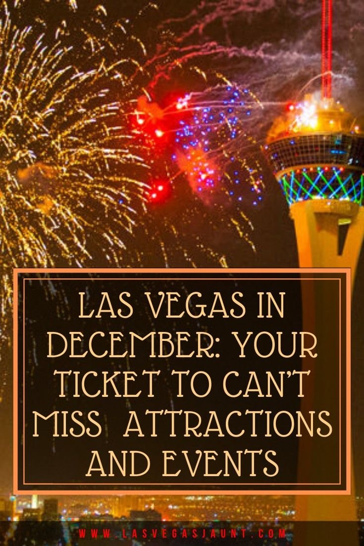 Las Vegas in December Your Ticket to Can't Miss Vegas Attractions and Events