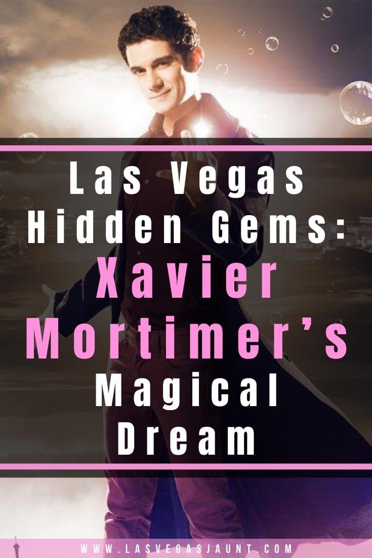 Las Vegas Hidden Gems Xavier Mortimer's Magical Dream