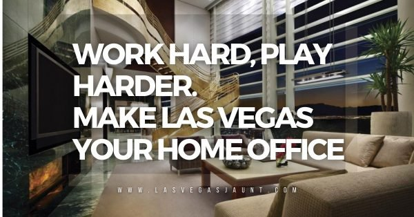 Work Hard, Play Harder. Make Las Vegas Your Home Office