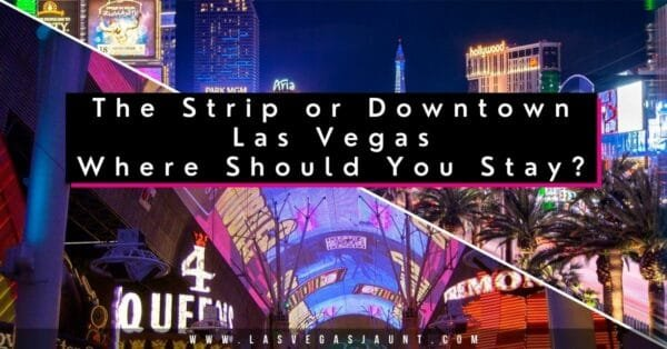 The Strip or Downtown Las Vegas Where Should You Stay