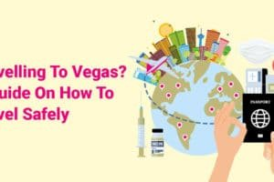 Travelling To Vegas A Guide On How To Travel Safely